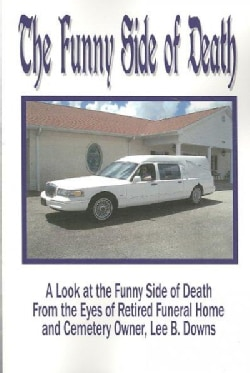 The Funny Side of Death: A Look at the Funny Side of Death from the Eyes of Retired Funeral Home and Cemetery Own... (Paperback)