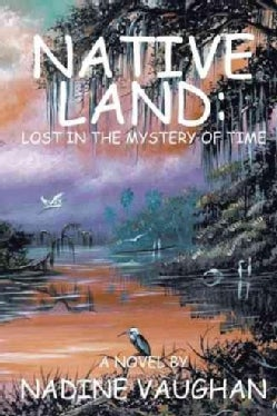 Native Land: Lost in the Mystery of Time (Paperback)
