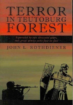 Terror in Teutoburg Forest: Separated by Two Thousand Years, Two Great Armies Come Face-to-face (Paperback)