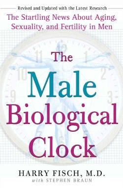 The Male Biological Clock: The Startling News About Aging, Sexuality, and Fertility in Men (Paperback)