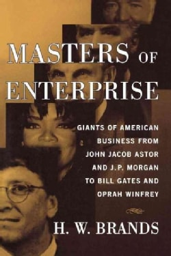 Masters of Enterprise: Giants of American Business from John Jacob Astor and J.p. Morgan to Gill Gates and Oprah ... (Paperback)