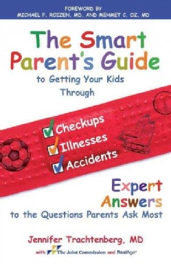 The Smart Parent's Guide To Getting Your Kids Through Checkups, Illnesses and Accidents: Expert Answers to the Qu... (Paperback)