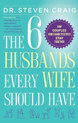 The 6 Husbands Every Wife Should Have: How Couples Who Change Together Stay Together (Paperback)
