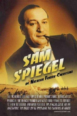 Sam Spiegel: The Incredible Life and Times of Hollywood's Most Iconoclastic Producer, the Miracle Worker Who Went... (Paperback)