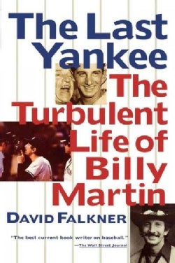 The Last Yankee: The Turbulent Life of Billy Martin (Paperback)