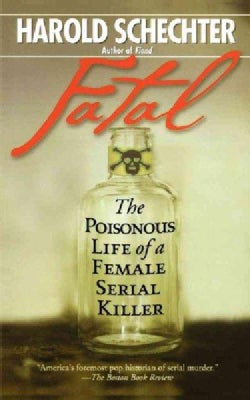 Fatal: The Poisonous Life of a Female Serial Killer (Paperback)