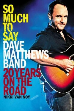 So Much To Say: Dave Matthews Band: 20 Years on the Road (Paperback)
