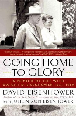 Going Home to Glory: A Memoir of Life with Dwight D. Eisenhower, 1961-1969 (Paperback)