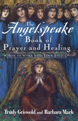 The Angelspeake Book of Prayer and Healing: How to Work With Your Angels (Paperback)