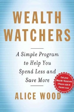 Wealth Watchers: A Simple Program to Help You Spend Less and Save More (Paperback)