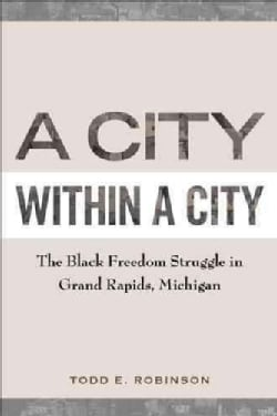 A City Within a City: The Black Freedom Struggle in Grand Rapids, Michigan (Paperback)
