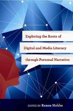Exploring the Roots of Digital and Media Literacy through Personal Narrative (Paperback)