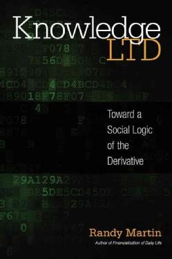 Knowledge LTD: Toward a Social Logic of the Derivative (Paperback)