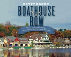 Boathouse Row: Waves of Change in the Birthplace of American Rowing (Hardcover)