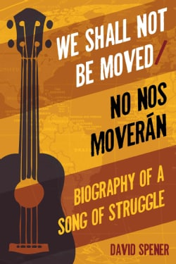We Shall Not Be Moved/No Nos Moveran: Biography of a Song of Struggle (Paperback)