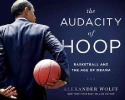 The Audacity of Hoop: Basketball and the Age of Obama (Hardcover)