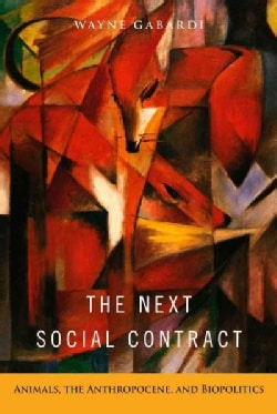 The Next Social Contract: Animals, the Anthropocene, and Biopolitics (Paperback)