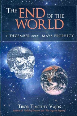 The End of the World: 21 December 2012 - Maya Prophecy (Paperback)