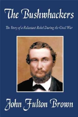 The Bushwhackers: The Story of a Reluctant Rebel During the Civil War (Hardcover)
