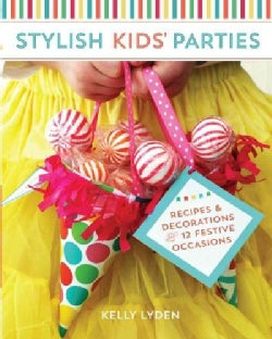 Stylish Kids' Parties: Recipes and Decorations for 12 Festive Occasions (Paperback)
