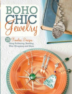 Boho Chic Jewelry: 25 Timeless Designs Using Soldering, Beading, Wire Wrapping and More (Paperback)