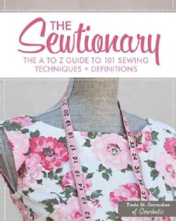 The Sewtionary: An A to Z Guide to 101 Sewing Techniques & Definitions (Hardcover)