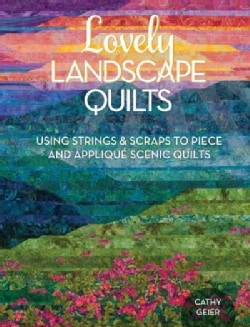 Lovely Landscape Quilts: Using Strings and Scraps to Piece and Applique Scenic Quilts (Paperback)
