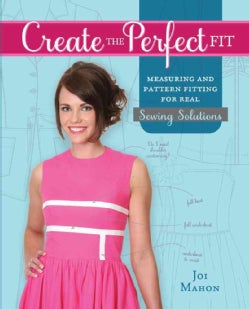 Create the Perfect Fit: Measuring and Pattern Fitting for Real Sewing Solutions (Hardcover)