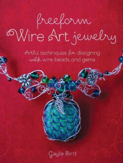Freeform Wire Art Jewelry: Techniques for Designing With Wire, Beads and Gems (Paperback)