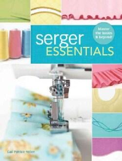 Serger Essentials: Master the Basics & Beyond! (Paperback)