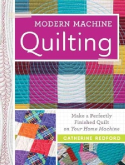 Modern Machine Quilting: Make a Perfectly Finished Quilt on Your Home Machine (Paperback)