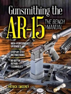 Gunsmithing the AR-15: The Bench Manual (Paperback)