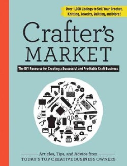 Crafter's Market: The DIY Resource for Creating a Successful and Profitable Craft Business (Paperback)