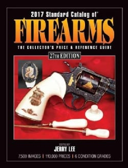 Standard Catalog of Firearms 2017: The Collector's Price & Reference Guide (Paperback)