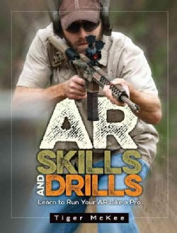 AR-15 Skills & Drills: Learn to Run Your AR Like a Pro (Paperback)