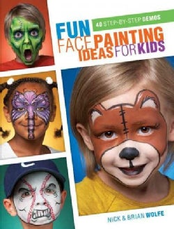 Fun Face Painting Ideas for Kids: 40 Step-by-step Demos (Paperback)