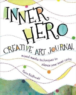 The Inner Hero Creative Art Journal: Mixed-Media Techniques to Silence Your Inner Critic (Paperback)