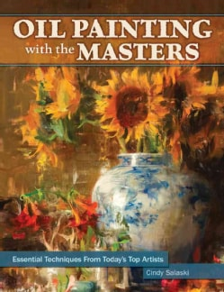 Oil Painting With the Masters: Essential Techniques from Today's Top Artists (Hardcover)