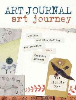 Art Journal Art Journey: Collage and Storytelling for Honoring Your Creative Process (Paperback)