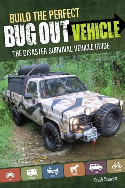 Build the Perfect Bug Out Vehicle: A Disaster Survival Vehicle Guide (Paperback)