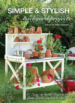 Simple & Stylish Backyard Projects: 37 Easy-to-Build Projects for Your Yard, Garden & Deck (Paperback)