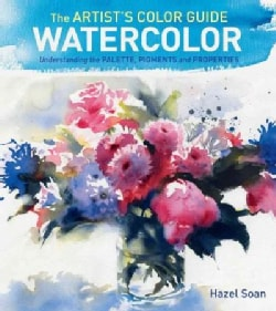 The Artist's Color Guide - Watercolor: Understanding Palette, Pigments and Properties (Hardcover)