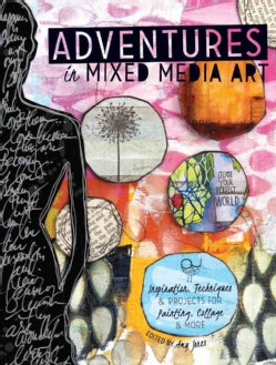 Adventures in Mixed Media Art: Inspiration, Techniques & Projects for Painting, Collage & More (Paperback)