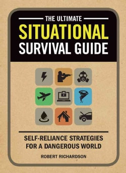 The Ultimate Situational Survival Guide: Self-Reliance Strategies for a Dangerous World (Paperback)