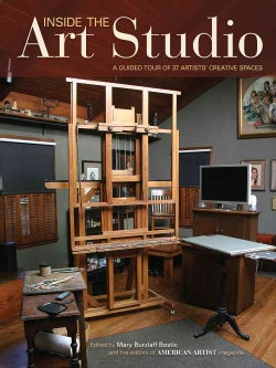Inside the Art Studio: A Guided Tour of 37 Artists' Creative Spaces (Hardcover)