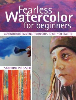 Fearless Watercolor for Beginners: Adventurous Painting Techniques to Get You Started (Paperback)