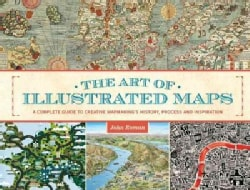 The Art of Illustrated Maps: A Complete Guide to Creative Mapmaking's History, Process and Inspiration (Hardcover)