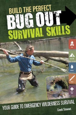 Build the Perfect Bug Out Survival Skills: Your Guide to Emergency Wilderness Survival (Paperback)
