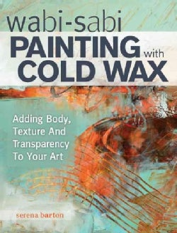 Wabi-Sabi Painting with Cold Wax: Adding Body, Texture and Transparency to Your Art (Paperback)