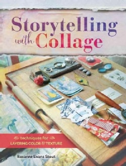 Storytelling With Collage: Techniques for Layering, Color and Texture (Paperback)